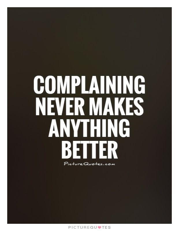 Complaining Quotes & Sayings | Complaining Picture Quotes