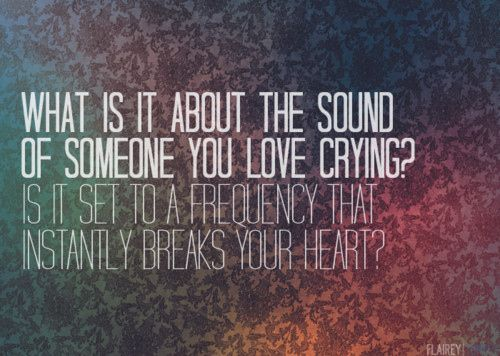 seeing my best friends cry.. literally break my heart: Heart, My Sons, My Daughters, Pain Quotes, Book, So True, Favorite Quotes, Love Quotes, A Quotes