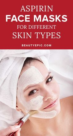 Aspirin Face Masks For Different Skin Types -DIY
