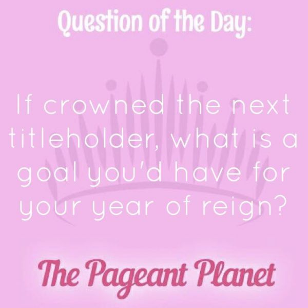 Today's Pageant Question of the Day is: If crowned the next titleholder, what is a goal you'd have for your year of reign?  Why this question was asked: It is important to be able to think on your feet and answer questions about any topic. Click to see how some of our Instagram followers answered the question: