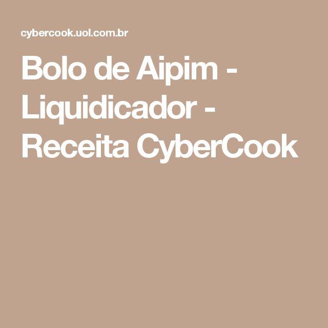 Bolo de Aipim - Liquidicador - Receita CyberCook