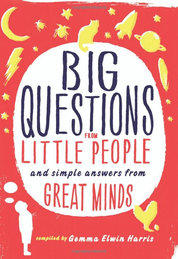 Big Questions from Little People: and Simple Answers from Great Minds by  Gemma Elwin Harris: A wonderful collection compiled from schoolchildren's actual questions, which are answered by the world's greatest experts, including Mary Roach, Richard Dawkins, Philip Pullman, Bear Grylls, David Eagleman, Philippa Gregory, Noam Chomsky, and Mario Batali. #Book #Science