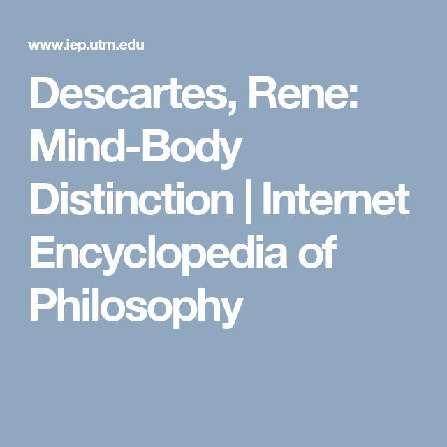 Descartes, Rene: Mind-Body Distinction   Internet Encyclopedia of Philosophy