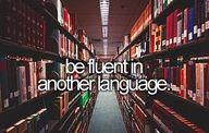 I really want to do this. I don't know what other language I want to be fluent in. I guess I could be fluent in Spanish or Arabic.