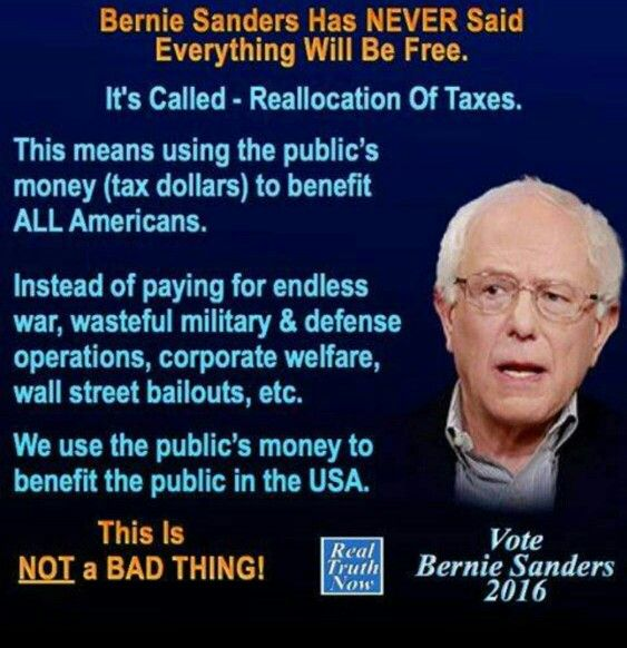 Bernie Sanders has never said everything will be free. It's called reallocation of taxes. This is NOT a bad thing!