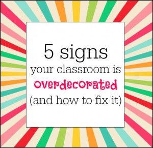 how to recognize and fix an overdecorated classroom