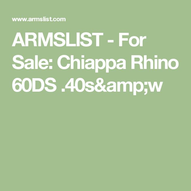 ARMSLIST - For Sale:  Chiappa Rhino  60DS .40s&w