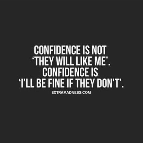 """QUOTE, Confidence:  'Confidence is not """"they will like me""""; confidence is """"I'll be fine if they don't"""".' / via dumpaday.com"""