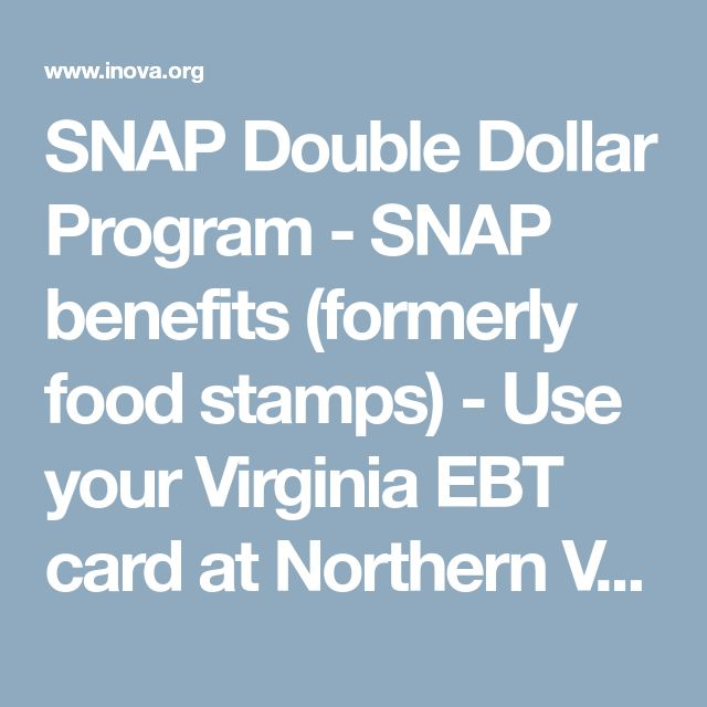 SNAP Double Dollar Program - SNAP benefits (formerly food stamps) - Use your Virginia EBT card at Northern Virginia farmer's markets - Inova