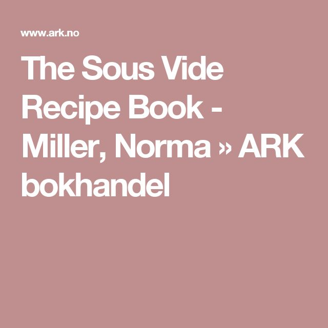 The Sous Vide Recipe Book - Miller, Norma » ARK.no