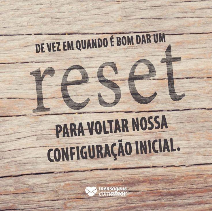 De vez em quando é bom dar um reset para voltar nossa configuração inicial. #mensagenscomamor #reset #vida #frases #pensamentos