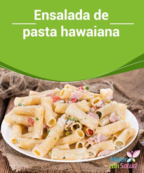 Ensalada de pasta hawaiana  En Mejor con Salud siempre estamos pensando como reinventar recetas para tu deleite y el de los tuyos. La ensalada de pasta hawaiana contiene los mismos ingredientes de la pizza, pero se sirve fría.
