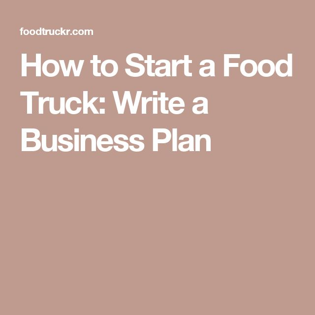 How to Start a Food Truck: Write a Business Plan                                                                                                                                                                                 More