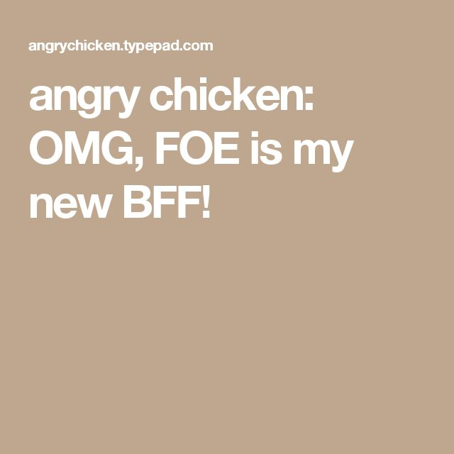 angry chicken: OMG, FOE is my new BFF!