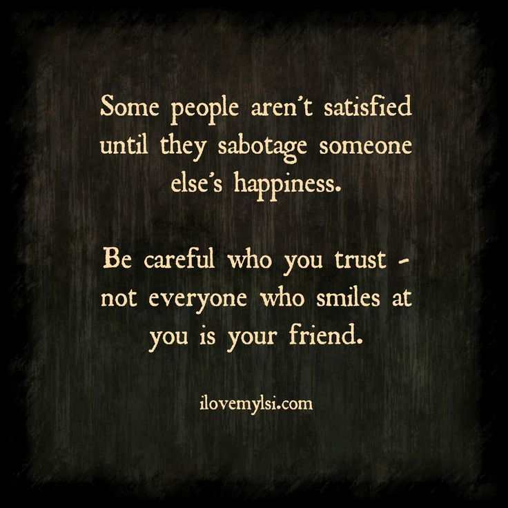 I always say keep your friends close, and your enemies even closer! A smile isn't always what you think........