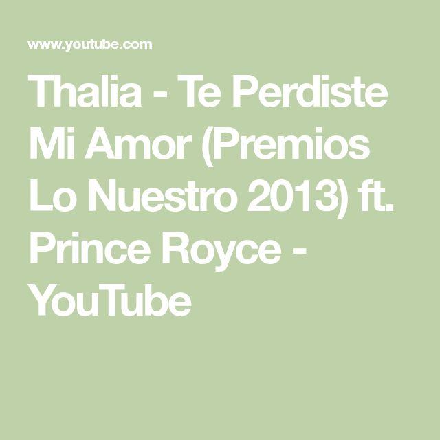 Thalia - Te Perdiste Mi Amor (Premios Lo Nuestro 2013) ft. Prince Royce - YouTube