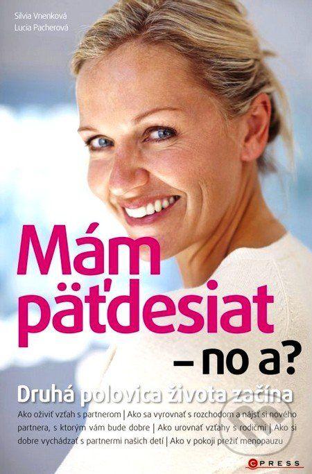 Martinus.sk > Knihy: Mám päťdesiat - no a? (Silvia Vnenková, Lucia Pacherová)