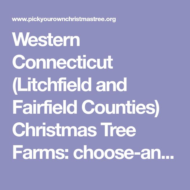 Western Connecticut (Litchfield and Fairfield Counties) Christmas Tree Farms: choose-and-cut Christmas trees, Tree lots with pre-cut trees, stands, sleigh rides, hay rides and related winter events and fun!