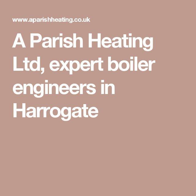A Parish Heating Ltd,  expert boiler engineers in Harrogate, Knaresborough and Ripon. Central heating installation, gas servicing,  landlord certificates,  LPG.