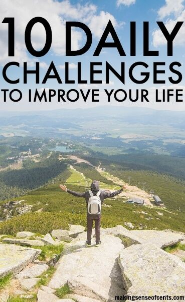 """Daily Challenges To Improve Your Life. I think challenges can change the way you think because they open you up to new ideas that you may not have experienced or realized before. By making yourself """"uncomfortable"""" or putting yourself in a position that you are not used to, you will truly learn a lot about yourself."""