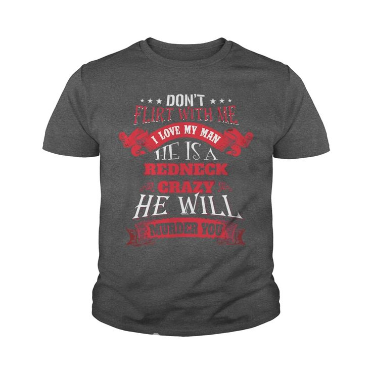 He Is A Redneck Crazy Don't Flirt With Me #gift #ideas #Popular #Everything #Videos #Shop #Animals #pets #Architecture #Art #Cars #motorcycles #Celebrities #DIY #crafts #Design #Education #Entertainment #Food #drink #Gardening #Geek #Hair #beauty #Health #fitness #History #Holidays #events #Home decor #Humor #Illustrations #posters #Kids #parenting #Men #Outdoors #Photography #Products #Quotes #Science #nature #Sports #Tattoos #Technology #Travel #Weddings #Women