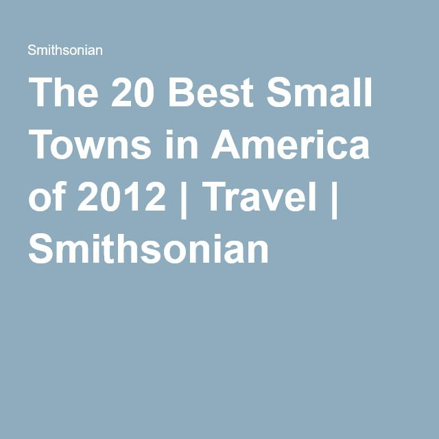 The Best Small Towns In America Of Small Towns - The 20 best small towns to visit in the usa
