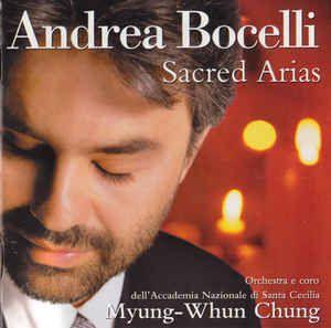 Andrea Bocelli, Orchestra dell'Accademia Nazionale di Santa Cecilia E Coro dell'Accademia Nazionale di Santa Cecilia, Myung-Whun Chung - Sacred Arias: buy CD, Album at Discogs