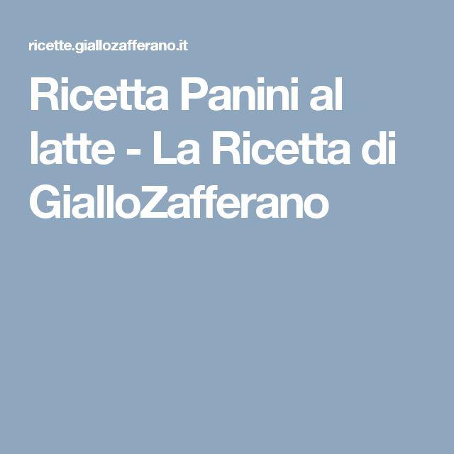 Ricetta Panini al latte - La Ricetta di GialloZafferano