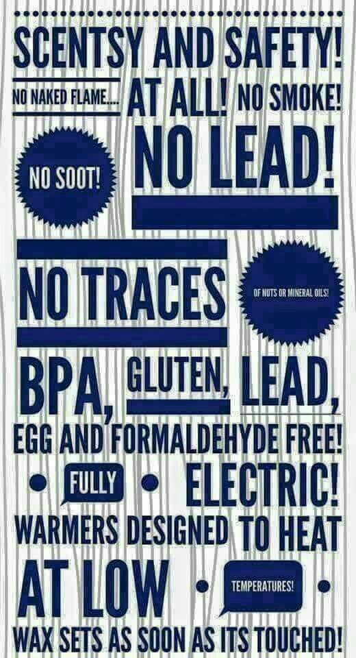 Scentsy and safety! No naked flame...at all! No smoke! No soot! No lead! No traces of nuts or mineral oil. BPA, gluten, lead, egg and formaldehyde free! Fully electric! Warmer designed to heat at low temperatures! Wax sets as soon as it touched! sabrinaandfernandofonseca.scentsy.us