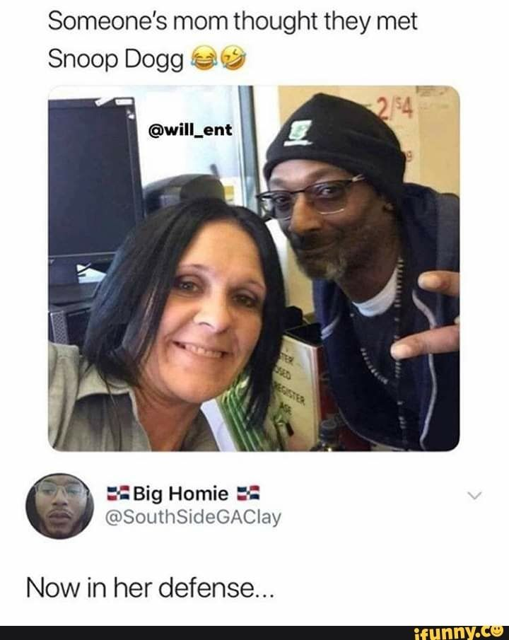Someone S Mom Thought They Met Snoop Dogg F J Big Homie