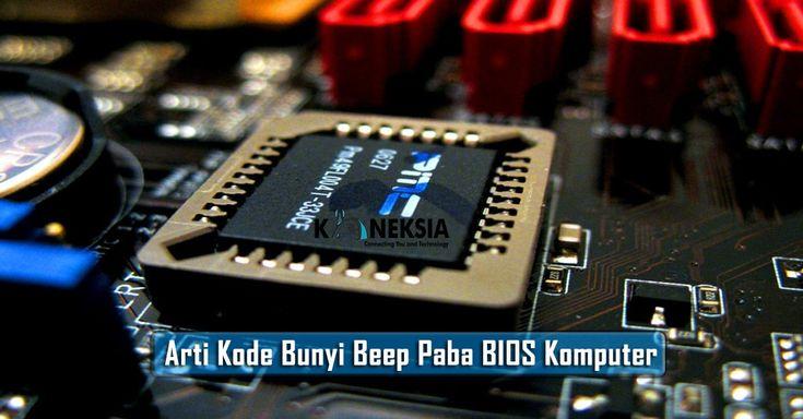Mengenal macam jenis kode arti bunyi beep pada komputer berdasarkan merk BIOS AMI, Award, Phoenix, IBM serta solusi cara terbaru memperbaiki arti bunyi beep