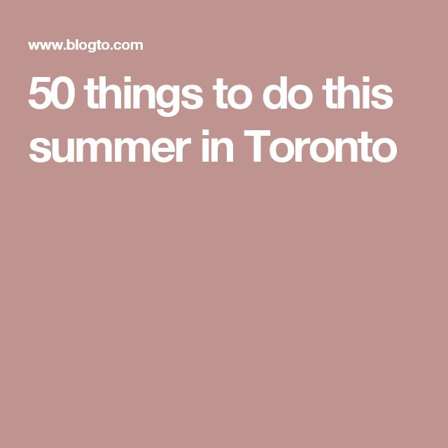 50 things to do this summer in Toronto