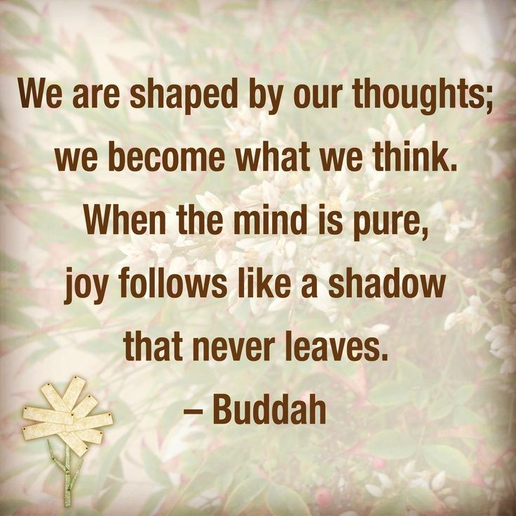 We Are Shaped By Our Thoughts; We Become What We Think. When The Mind