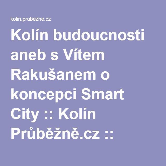 Kolín budoucnosti aneb s Vítem Rakušanem o koncepci Smart City :: Kolín Průběžně.cz :: regionální zpravodajství