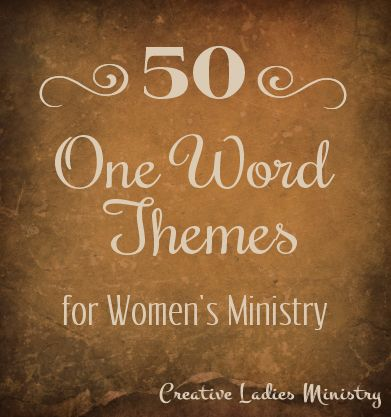 50 One Word Womens Ministry Themes:  from Creative Ladies Ministry