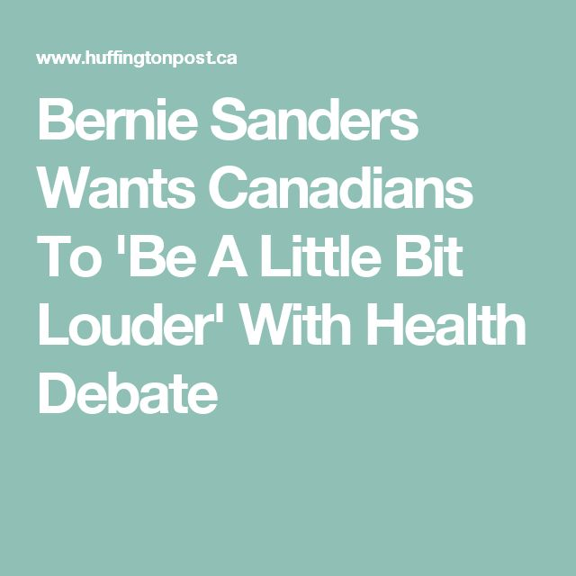 Bernie Sanders Wants Canadians To 'Be A Little Bit Louder' With Health Debate