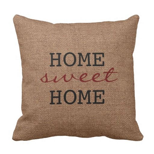 A Rustic Home Sweet Home - Burgundy Faux Burlap Throw Pillow  Home sweet home! Cozy burgundy and black text against a faux burlap background. Shabby chic. Rustic. Perfectly sweet.