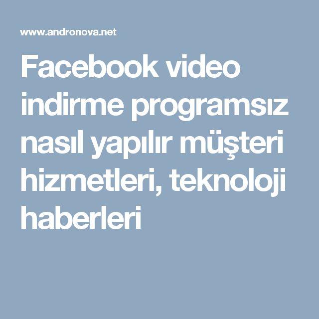 Facebook video indirme programsız nasıl yapılır müşteri hizmetleri, teknoloji haberleri