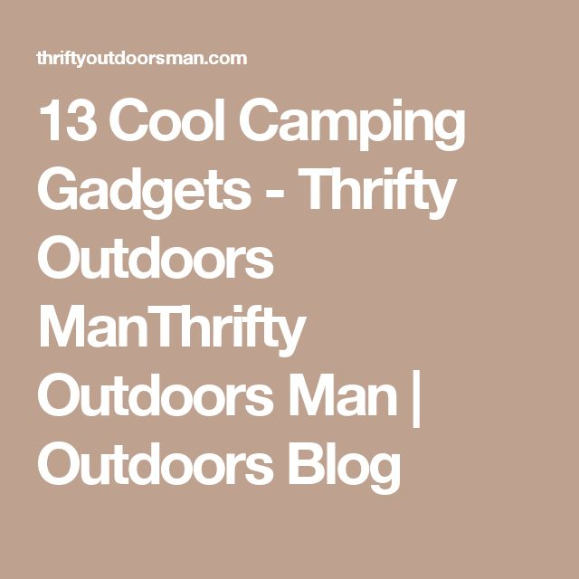 13 Cool Camping Gadgets - Thrifty Outdoors ManThrifty Outdoors Man | Outdoors Blog