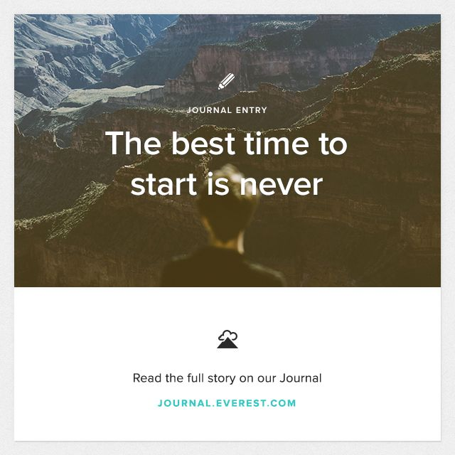 """""""We either put things off long enough for our hopes to falter completely or plan things intricately enough for the details to scare us too intently.""""  New entry on the Everest Journal. Read here: http://on.evr.st/1eTzcrp"""