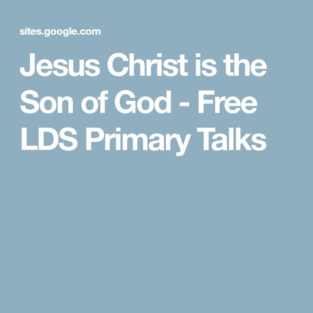 Jesus Christ is the Son of God - Free LDS Primary Talks
