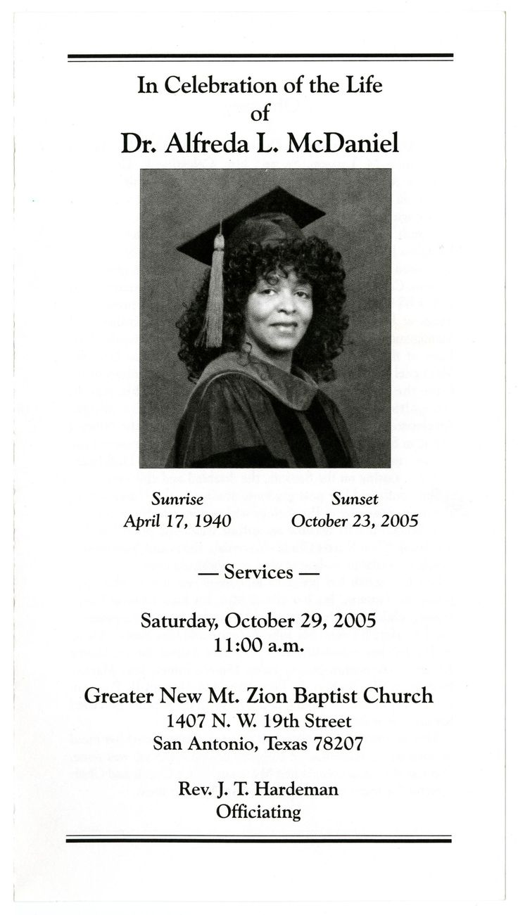 Funeral program for Dr. Alfreda L. McDaniel, born April 17, 1940 and died October 23, 2005. The funeral was held Saturday, October 29, 2005 at Greater New Mt. Zion Baptist Church, officiated by Rev. J. T. Hardeman. Funeral arrangements were made through Lewis Funeral Home and she was buried in Southern Memorial Cemetery in San Antonio, Texas.