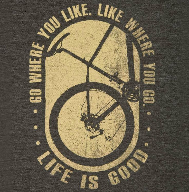 Go Where You Like. Like Where You Go. Life is Good! Visit us @ http://www.wocycling.com/ for the best online cycling store.