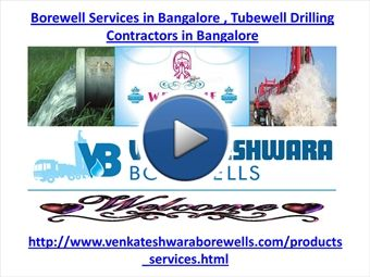 Borewell Services in Bangalore,Tubewell Drilling Contractors in Bangalore | myBrainshark