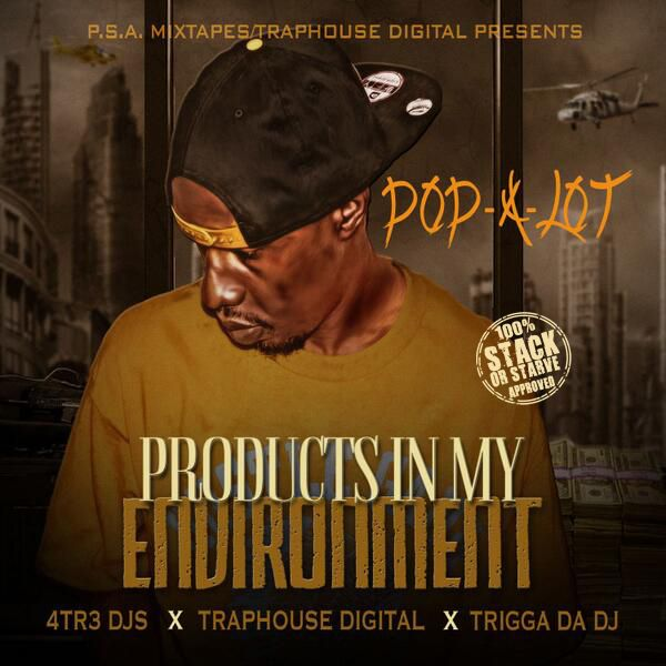 Pop-A-Lot – Products In My Environment (Hosted By 4Tr3 DJs & Trigga Da DJ) | Download Free Mixtapes Online