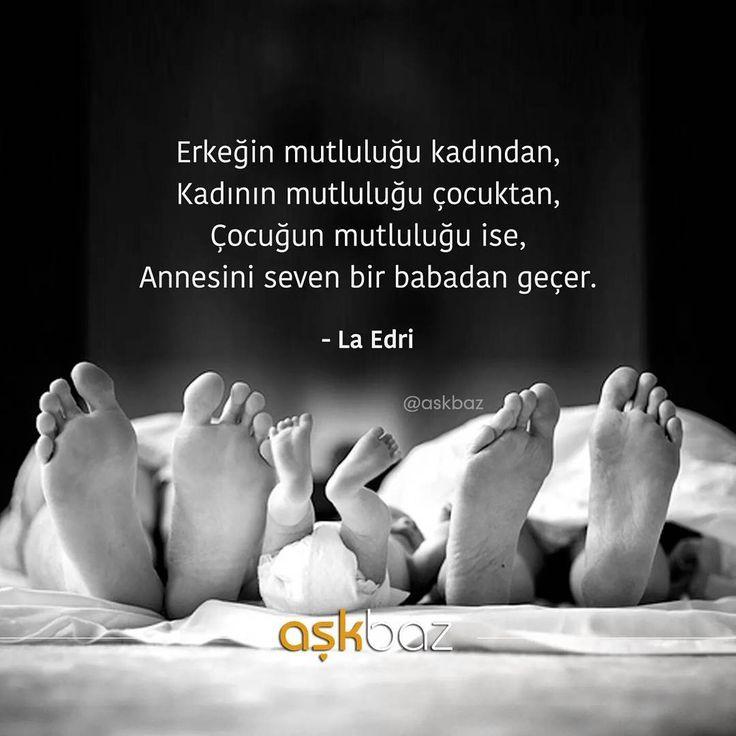 Erkeğin mutluluğu kadın, Kadının mutluluğu çocuktan, Çocugun mutluluğu ise, Annesini seven bir babadan geçer. - La Edri (Kaynak: Instagram - askbaz) #sözler #anlamlısözler #güzelsözler #manalısözler #özlüsözler #alıntı #alıntılar #alıntıdır #alıntısözler #şiir #edebiyat