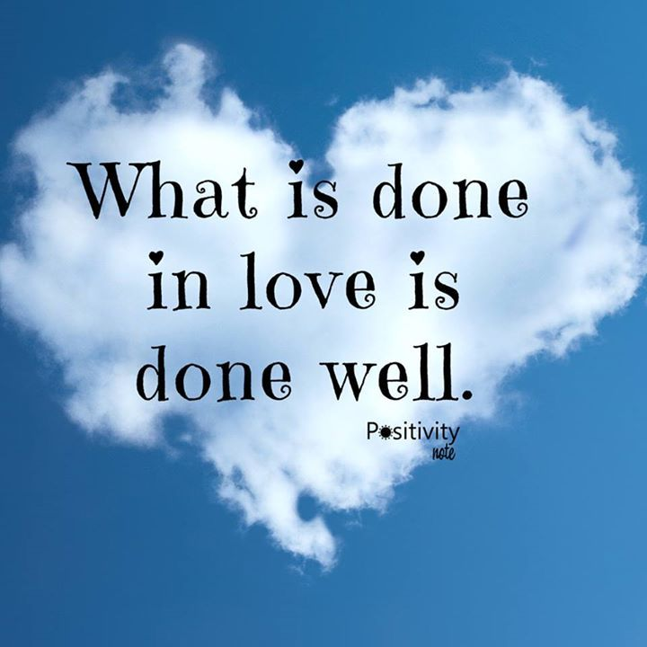 What is done in love is done well.  #positivitynote #positivity #inspiration