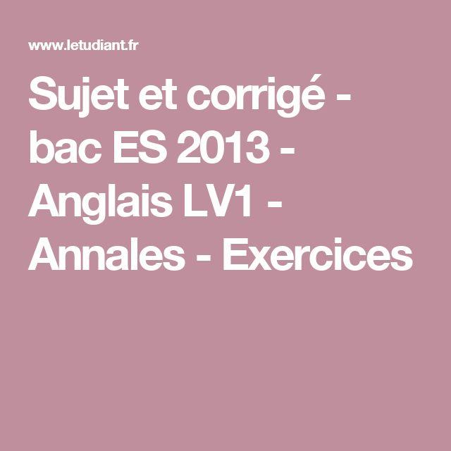 Sujet et corrigé - bac ES 2013 - Anglais LV1 - Annales - Exercices Visitez:http://anglo-franc.wixsite.com/anglofranc