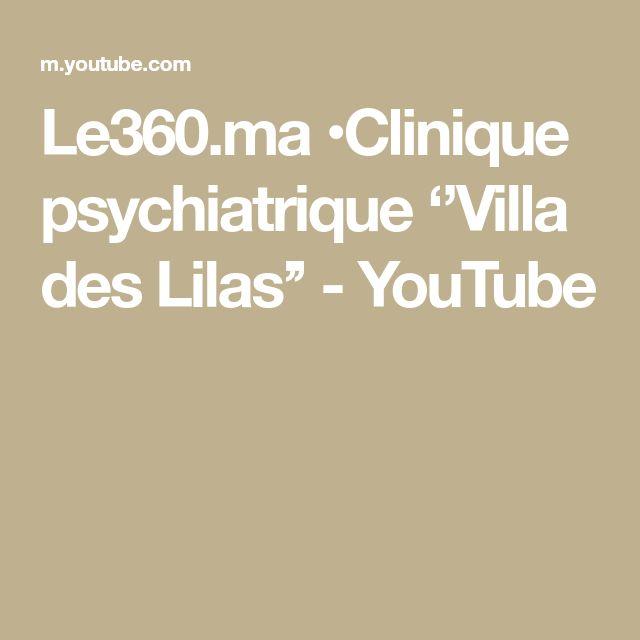 Le360 Ma Clinique Psychiatrique Villa Des Lilas Youtube Make It Yourself
