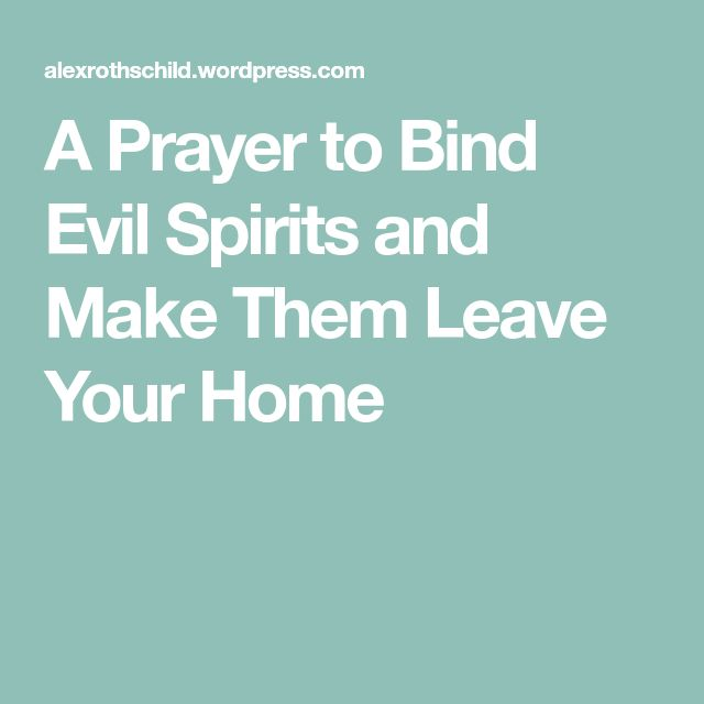 A Prayer To Bind Evil Spirits And Make Them Leave Your